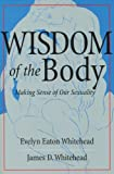 The Wisdom of the Body: Making Sense of Our Sexuality (Crossroad Faith & Formation Book)