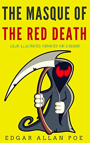 The Masque of the Red Death: Color Illustrated, Formatted for E-Readers (Unabridged Version) (Read The Masque Of The Red Death)