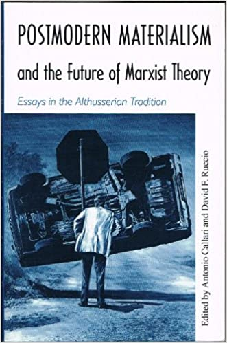 Postmodern Materialism and the Future of Marxist Theory: Essays in the Althusserian Tradition