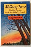 Walking Trees : Teaching Teachers in the New York City Schools, Fletcher, Ralph J., 0435085360