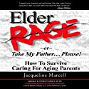 Elder Rage, or Take My Father... Please!: How to Survive Caring for Aging Parents Audiobook by Jacqueline Marcell Narrated by Jacqueline Marcell