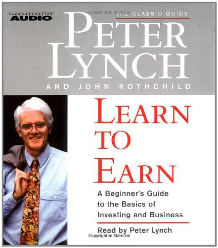 Learn to Earn: A Beginner's Guide to the Basics of Investing (The Classic Guide)