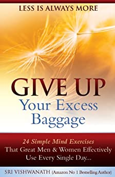 Give Up Your Excess Baggage : 24 Simple Mind Exercises That Great Men & Women Effectively Use Every Single Day by [Sri Vishwanath]