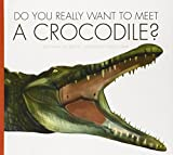 img - for Do You Really Want to Meet a Crocodile? by Cari Meister (2014-07-06) book / textbook / text book