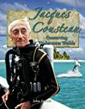 Image: Jacques Cousteau: Conserving Underwater Worlds (In the Footsteps of Explorers), by John Paul Zronik. Publisher: Crabtree Publishing Company (March 1, 2007)