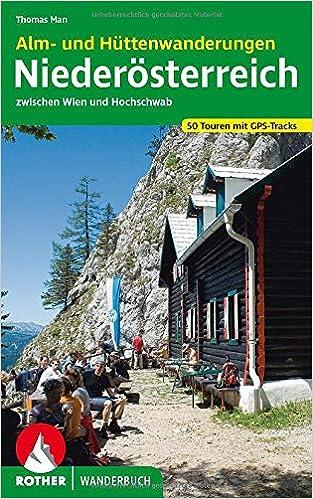 Niederösterreich: 50 Alm- und Hüttenwanderungen zwischen Wien und Hochschwab. Mit GPS-Daten