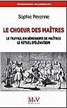 Le Choeur des maîtres : Une réflexion sur le travail en séminaire de maîtres, le rituel d'élévation et la maîtrise par Perenne