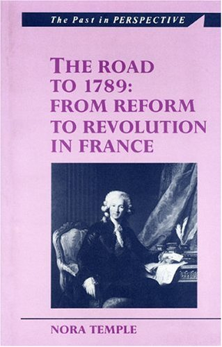 The Road to 1789: From Reform to Revolution in France (Past in Perspective) (Political And Economic Causes Of The French Revolution)
