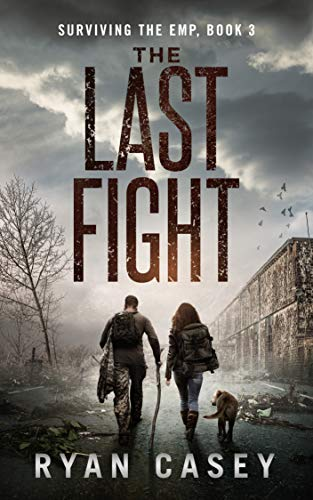 The Last Fight: A Post Apocalyptic EMP Thriller (Surviving the EMP Book 3) by [Casey, Ryan]
