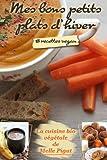 mes bons petits plats d hiver 18 recettes vegan la cuisine bio vegetale de melle pigut volume 1 french edition