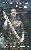 The Millennial Sword, Shannon Phillips, 1477699805