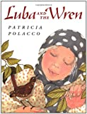 Luba and the Wren, Patricia Polacco, 0399231684