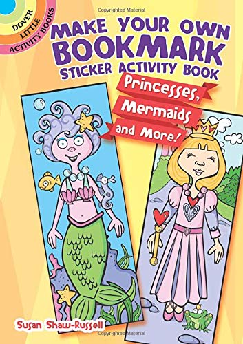 Make Your Own Bookmark Sticker Activity Book: Princesses, Mermaids and More! (Dover Little Activity Books) ()