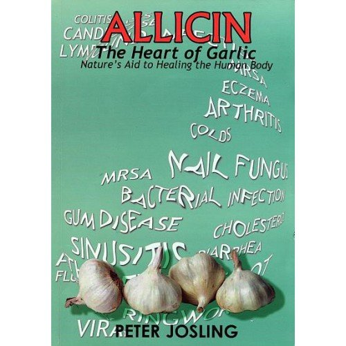 ALLICIN The Heart of Garlic Book, by Peter Josling, *NEW Edition* Learn HOW TO USE Allicin Paperback January 1, 2007