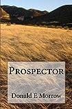 Prospector, Donald E. Morrow, 1449901409