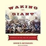 Waking Giant: America in the Age of Jackson | David S. Reynolds