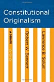 Constitutional Originalism, Robert W. Bennett and Lawrence B. Solum, 0801447933