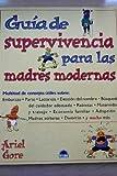 Guia de Supervivencia para las Madres Modernas, Ariel Gore, 8495456974