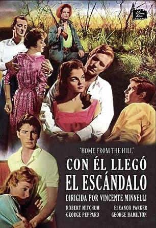 Con él Llegó El Escándalo Home From The Hill Movies Tv