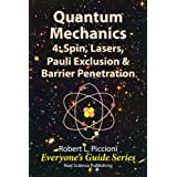 Quantum Mechanics 4: Spin, Lasers, Pauli Exclusion & Barrier Penetration (Everyone's Guide Series Book 21)