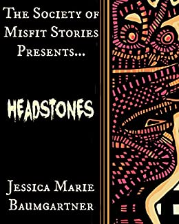 The Society of Misfit Stories Presents: Headstones by [Baumgartner, Jessica Marie]