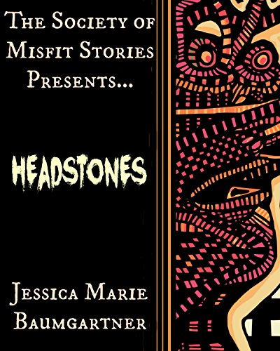 The Society of Misfit Stories Presents: Headstones