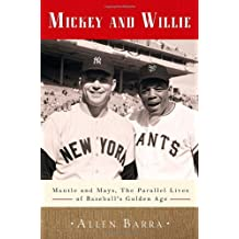 Mickey and Willie: Mantle and Mays, the Parallel Lives of Baseball's Golden Age