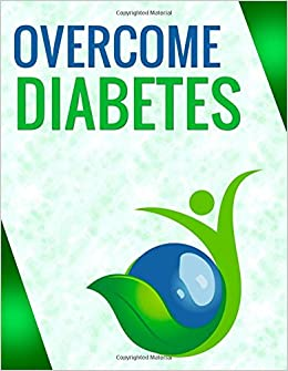 Overcome Diabetes: Lowering Blood Sugar and A1C Naturally: Curtis Pruitt:  9781507859278: Amazon.com: Books