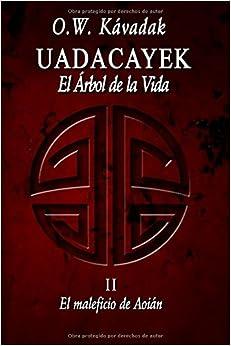 Uadacayek, el Arbol de la Vida II: El Maleficio de Aoián: Volume 2 (Historias del Cuarto Sol)