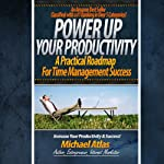 Power Up Your Productivity: A Practical Roadmap for Time Management Success | Michael Atlas