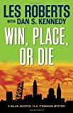 Front cover for the book Win, Place, or Die: A Milan Jacovich / K.O. O'Bannion Mystery (Milan Jacovich Mysteries) by Les Roberts