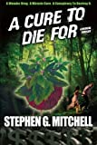 img - for A Cure to Die For: A Medical Thriller by Mr. Stephen G Mitchell (2011-07-01) book / textbook / text book