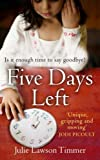 Five Days Left by Timmer, Julie Lawson (2014) Hardcover
