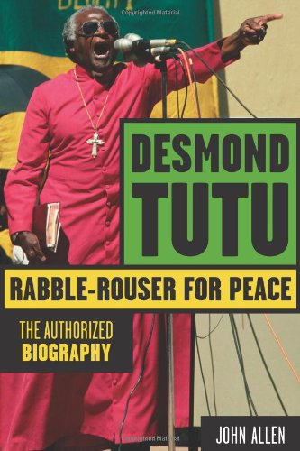 Desmond Tutu: Rabble-Rouser for Peace: The Authorized Biography PDF