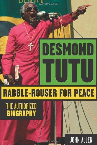 Desmond Tutu: Rabble-Rouser for Peace: The Authorized Biography pdf epub