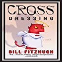 Cross Dressing Audiobook by Bill Fitzhugh Narrated by Colby Elliott