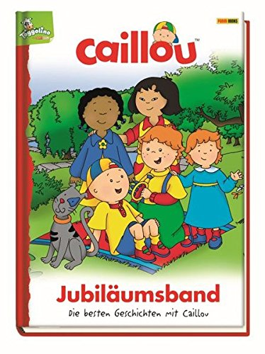 Caillou Jubiläumsband: Die besten Geschichten mit Caillou