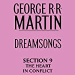 Dreamsongs, Section 9: The Heart in Conflict, from Dreamsongs (Unabridged Selections) | George R. R. Martin