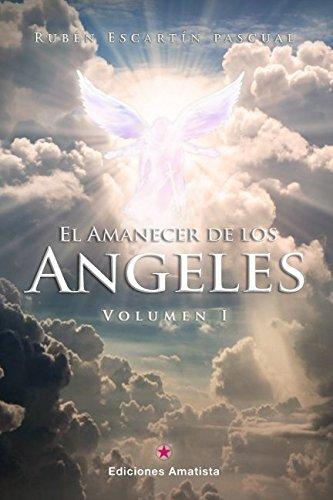 EL AMANECER DE LOS ÁNGELES: VOLUMEN I (Spanish Edition): RUBÉN ESCARTÍN PASCUAL, EDICIONES AMATISTAMATISTA: 9788416977055: Amazon.com: Books