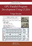 GPU Parallel Program Development Using CUDA (Chapman & Hall/CRC Computational Science)