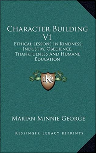 Book Character Building V1: Ethical Lessons In Kindness, Industry, Obedience, Thankfulness And Humane Education