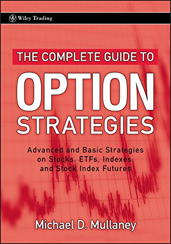 The Complete Guide to Option Strategies: Advanced and Basic Strategies on Stocks, ETFs, Indexes, and Stock Index Futures (Wiley Trading Book 356)