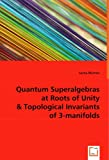 Quantum Superalgebras at Roots of Unity and Topological Invariants Of 3-Manifolds, Sacha Blumen, 3639005287