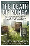 img - for The Death of Money: The Coming Collapse of the International Monetary System by James Rickards (5-Mar-2015) Paperback book / textbook / text book