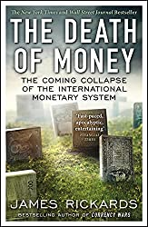 The Death of Money: The Coming Collapse of the International Monetary System by James Rickards (5-Mar-2015) Paperback