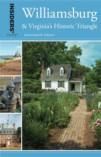 Insiders' Guide® to Williamsburg: And Virginia's Historic Triangle (Insiders' Guide Series)