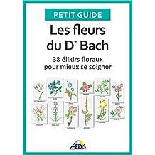 Les fleurs du Dr Bach: 38 élixirs floraux pour mieux se soigner (Petit guide t. 146) (French Edition)