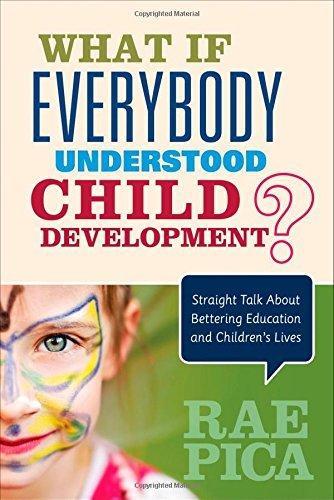 What If Everybody Understood Child Development?: Straight Talk About Bettering Education and Children's Lives by Pica, Rae (May 6, 2015) Paperback