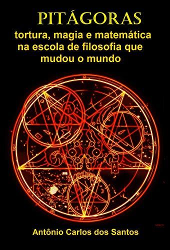 Pitágoras: tortura, magia e matemática na escola de filosofia que mudou o mundo (Coleção Quasar K+ Livro 9)