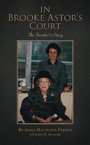 In Brooke Astor's Court: An Insider's Story